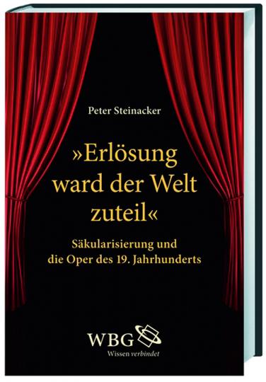 »Erlösung ward der Welt zuteil.« Säkularisierung und die Oper des 19. Jahrhunderts.