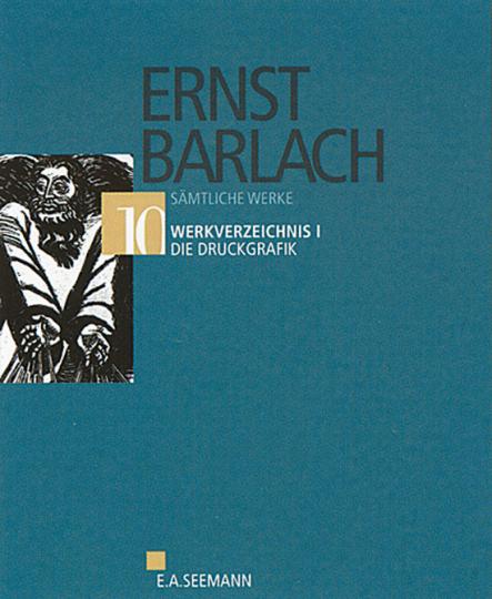Ernst Barlach. Sämtliche Werke. Band 10. Werkverzeichnis I. Die Druckgrafik.