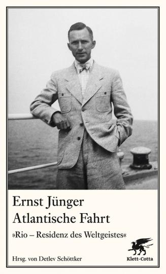 Ernst Jünger. Altantische Fahrt. »Rio - Residenz des Weltgeistes«.