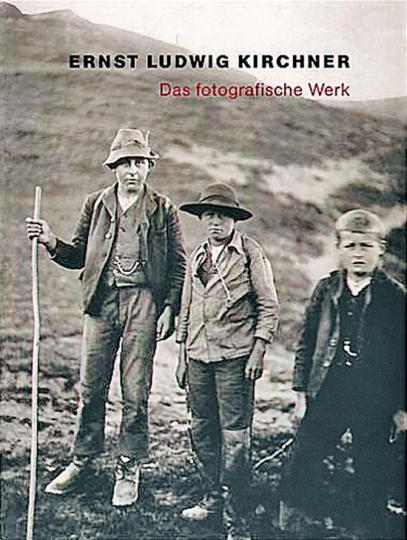 Ernst Ludwig Kirchner. Das fotografische Werk.