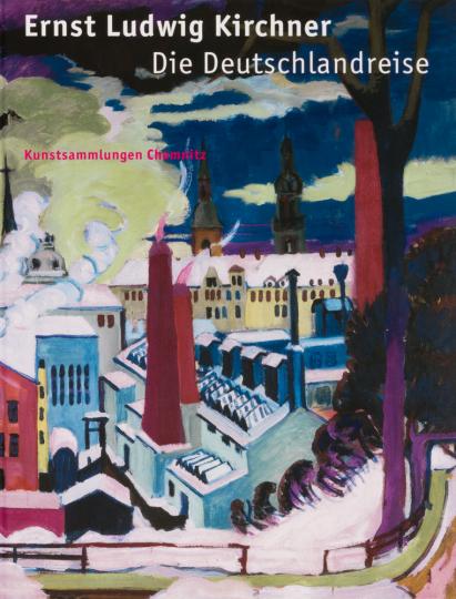 Ernst Ludwig Kirchner. Die Deutschlandreise 1925/26.