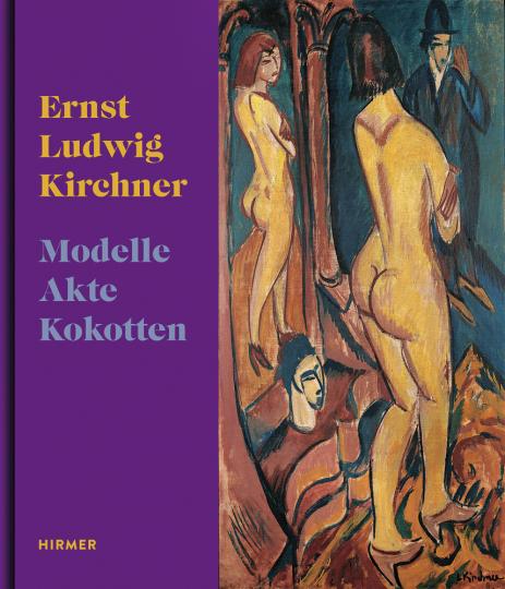 Ernst Ludwig Kirchner. Modelle, Akte, Kokotten.