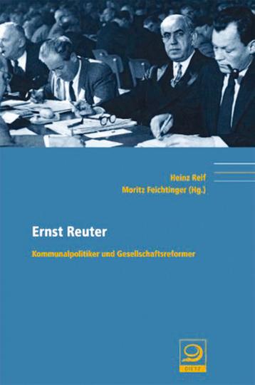 Ernst Reuter - Kommunalpolitiker und Gesellschaftsreformer