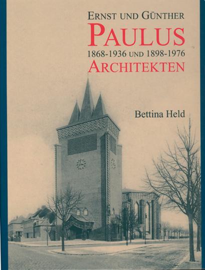 Ernst und Günther Paulus (1868-1936 und 1898-1976). Architekten. Mit einem Katalog ihrer Werke.
