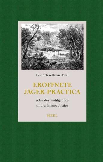 Eröffnete Jäger-Practica. Oder der wohlgeübte und erfahrene Jäger.