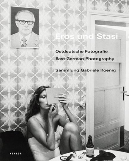 Eros und Stasi - Ostdeutsche Fotografie. Sammlung Gabriele Koenig.