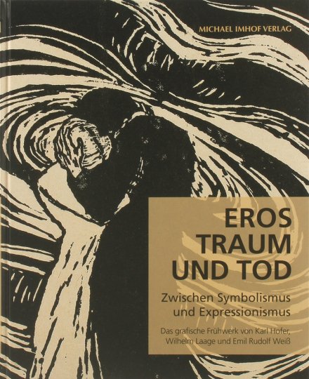 Eros, Traum und Tod. Zwischen Symbolismus und Expressionismus. Das grafische Frühwerk von Karl Hofer, Wilhelm Laage und Emil Rudolf Weiß.