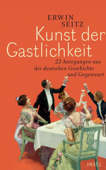 Erwin Seitz. Kunst der Gastlichkeit. 22 Anregungen aus der deutschen Geschichte und Gegenwart.