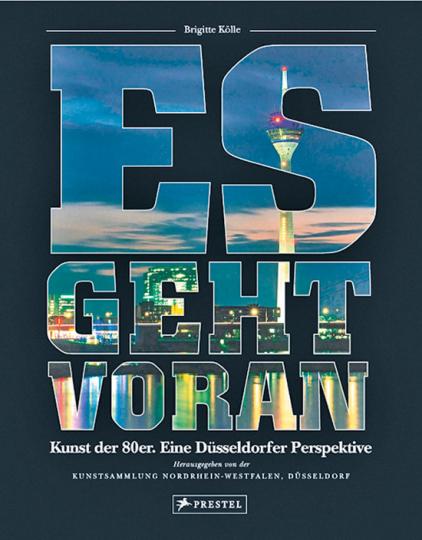 Es geht voran. Kunst der 80er. Eine Düsseldorfer Perspektive.