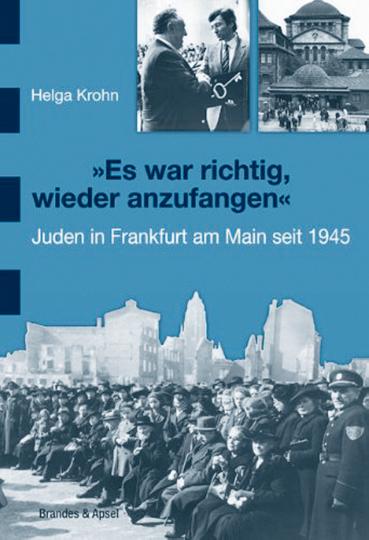 Es war richtig, wieder anzufangen. Juden in Frankfurt am Main 1945