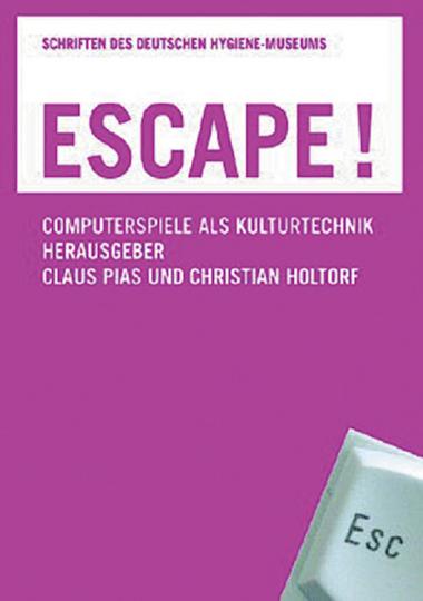 Escape! Computerspiele als Kulturtechnik.