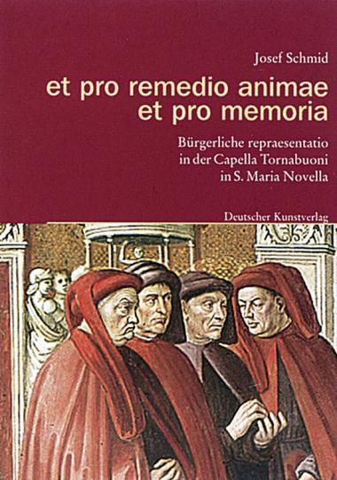 et pro remedio animae et pro memoria - Bürgerliche repraesentatio in der Capella Tornabuoni in S. Maria Novella
