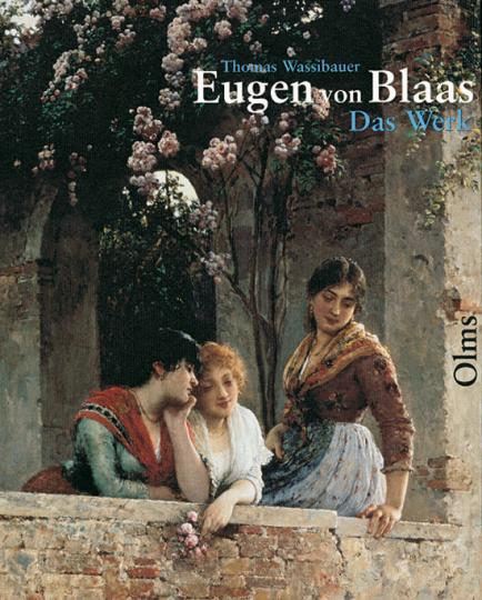 Eugen von Blaas Das Werk. Catalogue raisonné Skizzen, Aquarelle, Gemälde