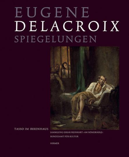 Eugène Delacroix. Tasso im Irrenhaus. Spiegelungen.
