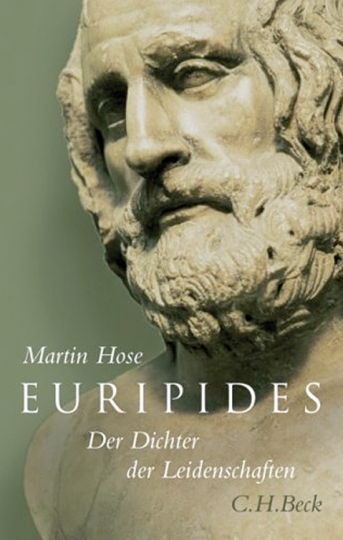 Euripides. Der Dichter der Leidenschaft.