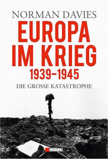 Europa im Krieg 1939-1945. Die große Katastrophe.