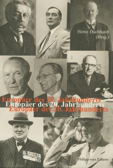 Europäer des 20. Jahrhunderts. Wegbereiter und Gründungsväter des »modernen« Europa.