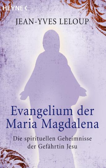 Evangelium der Maria Magdalena - Die spirituellen Geheimnisse der Gefährtin Jesu