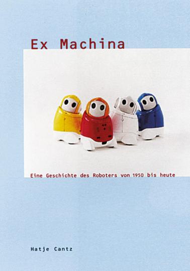 Ex Machina - Eine Geschichte des Roboters von 1950 bis heute