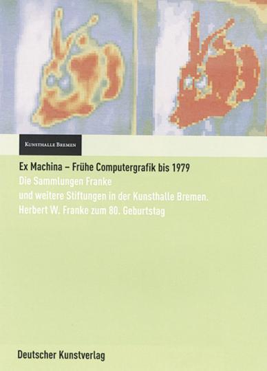 Ex Machina - Frühe Computergrafik bis 1979. Die Sammlungen Franke und weitere Stiftungen in der Kunsthalle Bremen. Herbert W. Franke zum 80. Geburtstag