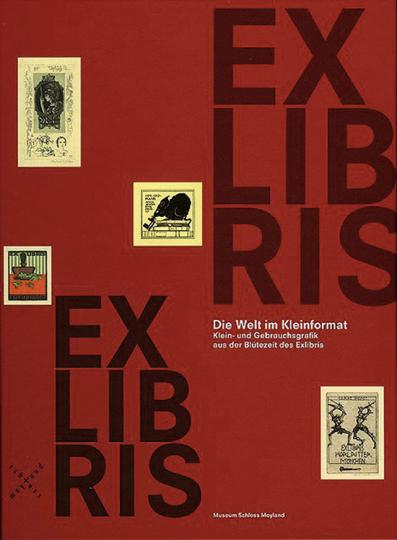 Exlibris - Die Welt im Kleinformat. Klein- und Gebrauchsgrafik aus der Blütezeit des Exlibris.