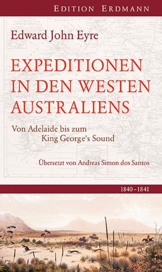 Expeditionen in den Westen Australiens. Von Adelaide bis zum Kind George Sound. 1840 - 1841.