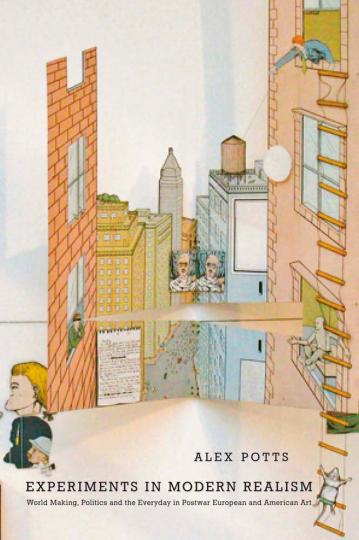 Experiments in Modern Realism. World Making in Postwar European and American Art.