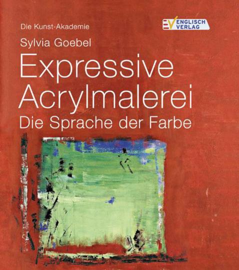 Expressive Acrylmalerei. Die Sprache der Farbe.