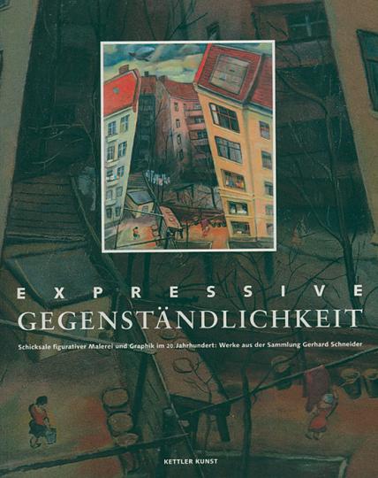Expressive Gegenständlichkeit. Schicksale figurativer Malerei und Graphik im 20. Jahrhundert: Werke aus der Sammlung Gerhard Schneider.