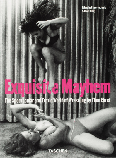 Exquisite Mayhem. The Spectacular and Erotic World of Wrestling by Theo Ehret.