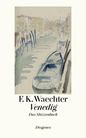F.K. Waechter. Venedig. Das Skizzenbuch.
