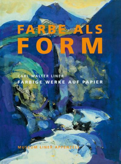 Farbe als Form. Carl Walter Liner - Farbige Werke auf Papier.