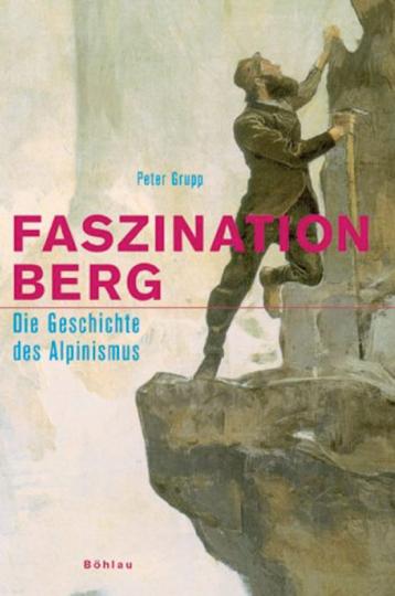 Faszination Berg. Die Geschichte des Alpinismus.