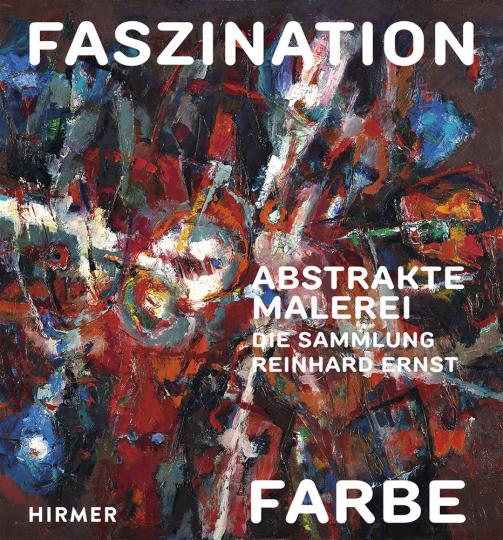 Faszination Farbe. Abstrakte Malerei. Die Sammlung Reinhard Ernst.
