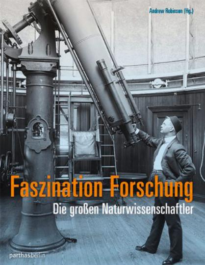 Faszination Forschung. Die großen Naturwissenschaftler.