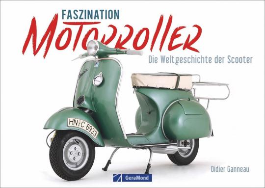 Faszination Motorroller. Die Weltgeschichte der Scooter.