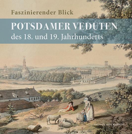 Faszinierender Blick. Potsdamer Veduten des 18. und 19. Jahrhunderts.