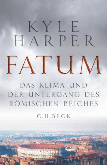 Fatum. Das Klima und der Untergang des Römischen Reiches.