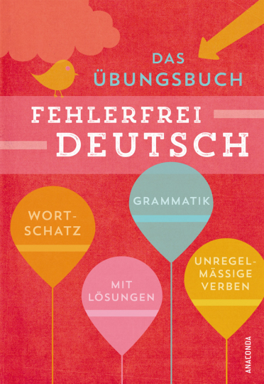 Fehlerfrei Deutsch. Das Übungsbuch mit Lösungen. Wortschatz, Grammatik, unregelmäßige Verben.