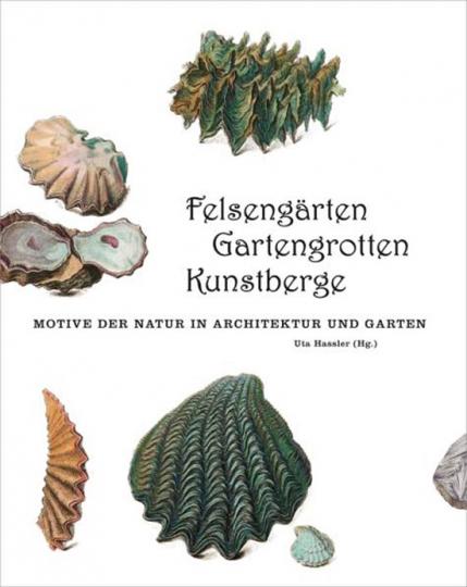 Felsengärten, Gartengrotten, Kunstberge. Motive der Natur in Architektur und Garten.