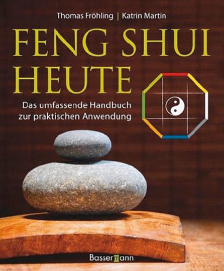 Feng Shui heute. Das umfassende Handbuch zur praktischen Anwendung.