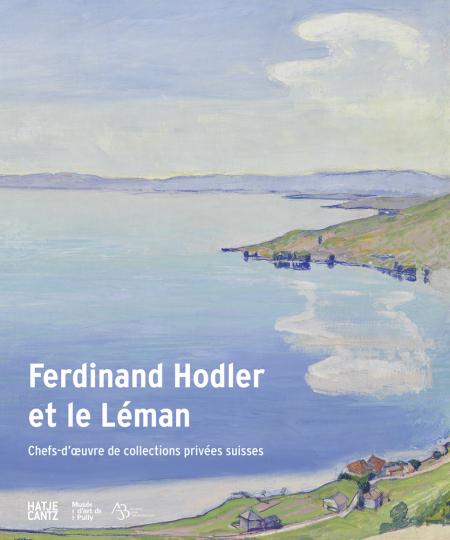 Ferdinand Hodler et le Léman. Chefs-d'oeuvre de collections privées suisses.