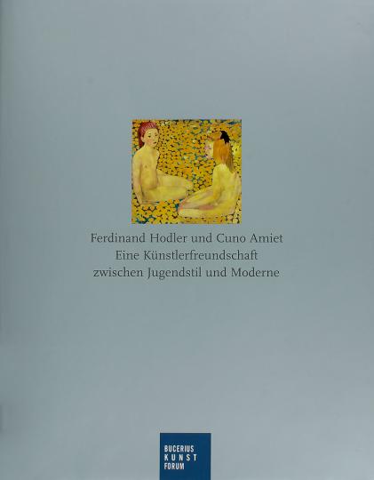 Ferdinand Hodler und Cuno Amiet. Eine Künstlerfreundschaft zwischen Jugendstil und Moderne.