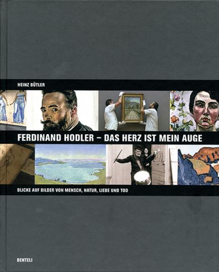 Ferdinand Hodler. Das Herz ist mein Auge.