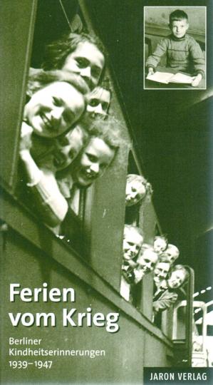 Ferien vom Krieg - Berliner Kindheitserinnerungen 1939-1947