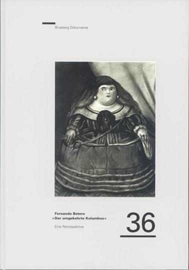 Fernando Botero - »Der umgekehrte Kolumbus«. Eine Retrospektive
