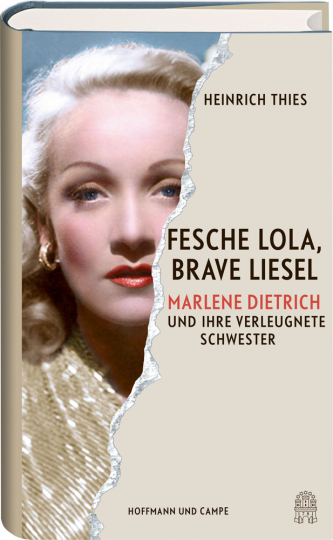 Fesche Lola, brave Liesel. Marlene Dietrich und ihre verleugnete Schwester.