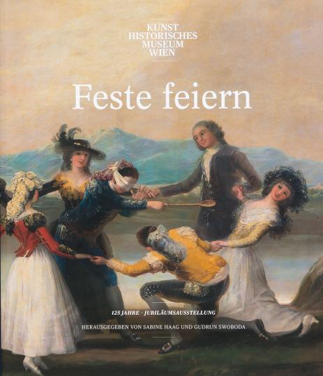 Feste feiern! 125 Jahre Jubiläumsausstellung KHM Wien.
