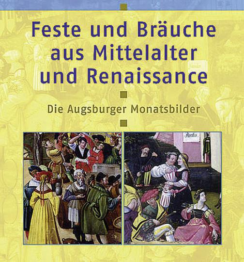 Feste und Bräuche aus Mittelalter und Renaissance. Die Augsburger Monatsbilder.