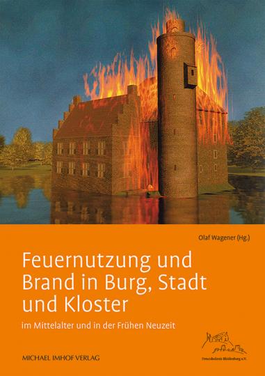 Feuernutzung und Brand in Burg, Stadt und Kloster im Mittelalter und in der Frühen Neuzeit.